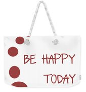 Be Happy Today In Red Weekender Tote Bag