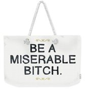 Be Miserable- Art By Linda Woods Weekender Tote Bag