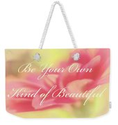 Be Your Own Kind Of Beautiful Weekender Tote Bag