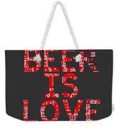 Beer Is Love Weekender Tote Bag