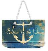 Believe In The Sea Anchor Weekender Tote Bag