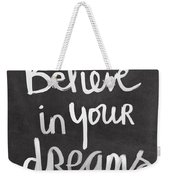 Believe In Your Dreams Weekender Tote Bag