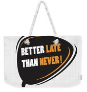 Better Late Than Never Inspirational Famous Quote Design Weekender Tote Bag