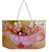 Bless This Day Oh Lord Weekender Tote Bag