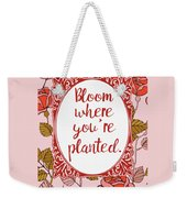 Bloom Where You're Planted Weekender Tote Bag