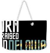 Born And Raised In Delaware Birthday Gift Nice Design Weekender Tote Bag