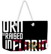 Born And Raised In Florida Birthday Gift Nice Design Weekender Tote Bag