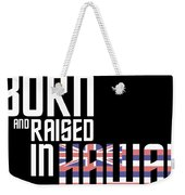 Born And Raised In Hawaii Birthday Gift Nice Design Weekender Tote Bag
