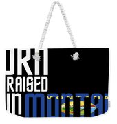 Born And Raised In Montana Birthday Gift Nice Design Weekender Tote Bag