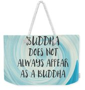 Buddha Does Not Always Appear As A Buddha-zen Art By Linda Woods Weekender Tote Bag