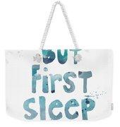 But First Sleep Weekender Tote Bag