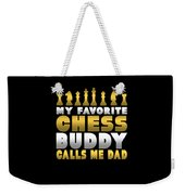 Chess Player My Favorite Chess Buddy Calls Me Dad Fathers Day Gift Weekender Tote Bag