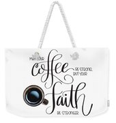 Coffee And Faith Weekender Tote Bag by Nancy Ingersoll