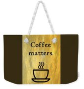 Coffee Matters Weekender Tote Bag