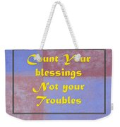Count Your Blessings Not Your Troubles 5437.02 Weekender Tote Bag