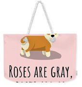 Cute Funny Love Card - Valentine's Day - Anniversary - Birthday Card - Corgi Lover - Roses Are Gray Weekender Tote Bag