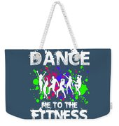 Dance Me To The Fitness Weekender Tote Bag