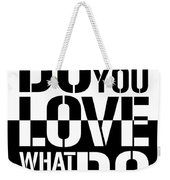 Do What You Love What You Do Weekender Tote Bag