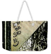 Dont Be Sad Weekender Tote Bag