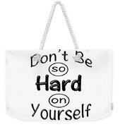 Don't Be So Hard On Yourself Weekender Tote Bag