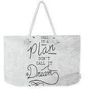 Dont Call It A Dream Inspirational Quote Weekender Tote Bag