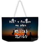Don't Forget To Paly  Weekender Tote Bag