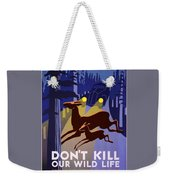 Don't Kill Our Wildlife Weekender Tote Bag