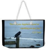 Dont Let Your Happiness Depend On Something You May Lose Weekender Tote Bag