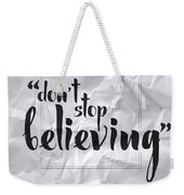 Don't Stop Believing Weekender Tote Bag