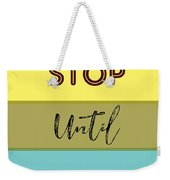 Dont Stop Until You Are Proud Motivayional Poster Weekender Tote Bag