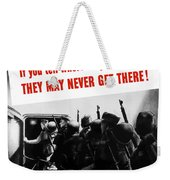 Don't Talk About Troop Movements Weekender Tote Bag