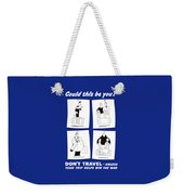 Don't Travel Unless It Helps Win The War Weekender Tote Bag