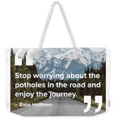 Don't Worry Weekender Tote Bag