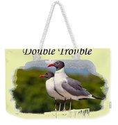 Double Trouble 2 Weekender Tote Bag