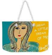 Dream A Little Dream Of Me Weekender Tote Bag