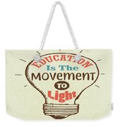 Education Is The Movement To Light Inspirational Quote Weekender Tote Bag