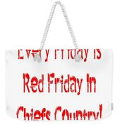 Every Friday Is Red Friday In Chiefs Country 1 Weekender Tote Bag