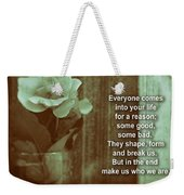 Everyone Comes Into Your Life For A Reason. Motivational Quote Weekender Tote Bag
