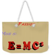 Everyone Should Have A Passion E Mc2 Weekender Tote Bag