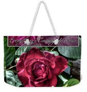 Everything's Coming Up Roses Weekender Tote Bag