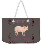 Excuse My Pig , Hes A Friend  Weekender Tote Bag