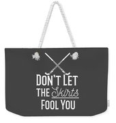 Field Hockey Players Gift Dont Let The Skirts Fool You Weekender Tote Bag