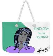 Find Joy In The Journey Weekender Tote Bag