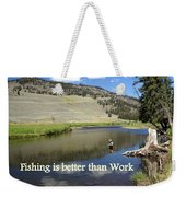 Fishing Is Better Than Work Weekender Tote Bag