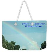 Follow The Rainbow To Your Dream Weekender Tote Bag
