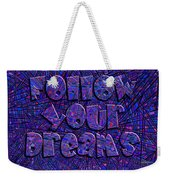 Follow Your Dreams Weekender Tote Bag