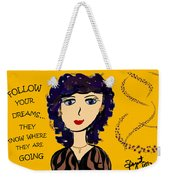 Follow Your Dreams...they Know Where They Are Going Weekender Tote Bag