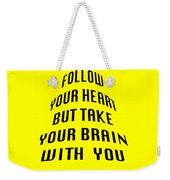 Follow Your Heart And Brain 5484.02 Weekender Tote Bag