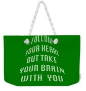 Follow Your Heart And Brain 5485.02 Weekender Tote Bag