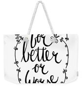 For Better Or Worse Weekender Tote Bag